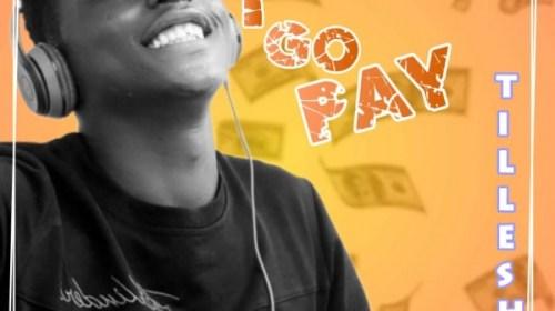 DOWNLOAD mp3; TILLESH I GO PAY