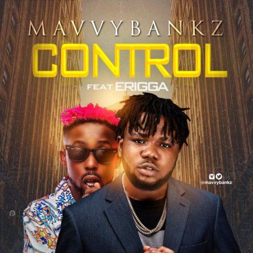 """DOWNLOAD Mp3: Mavvy Bankz – """"Control"""" ft. Erigga"""