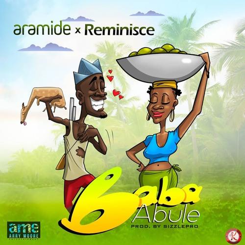 "DOWNLOAD mp3: Aramide x Reminisce – ""Baba Abule"""