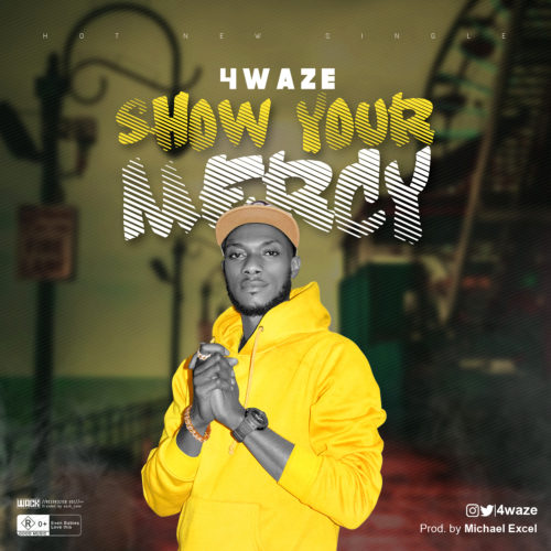 "DOWNLOAD AUDIO: 4waze – ""Show Your Mercy"""