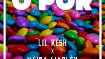 DOWNLOAD Mp3: Lil Kesh & Naira Marley – O Por