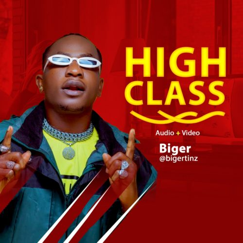 "DOWNLOAD AUDIO: Biger – ""High Class"