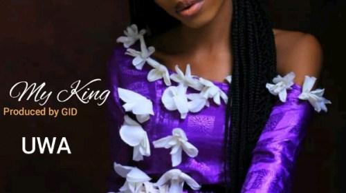 DOWNLOAD Mp3: Uwa – My King | @uwaogbidi