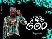 DOWNLOAD Mp3: Akpororo – I Serve A Very Big God