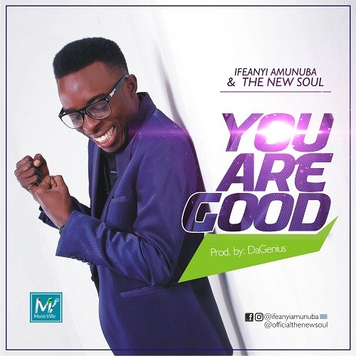 DOWNLOAD: Ifeanyi Amunuba & The New Soul – You Are Good