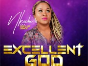 DOWNLOAD: Nkechi (Child Of Grace) – Excellent God