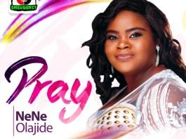 DOWNLOAD MP3: Nene Olajide – Pray