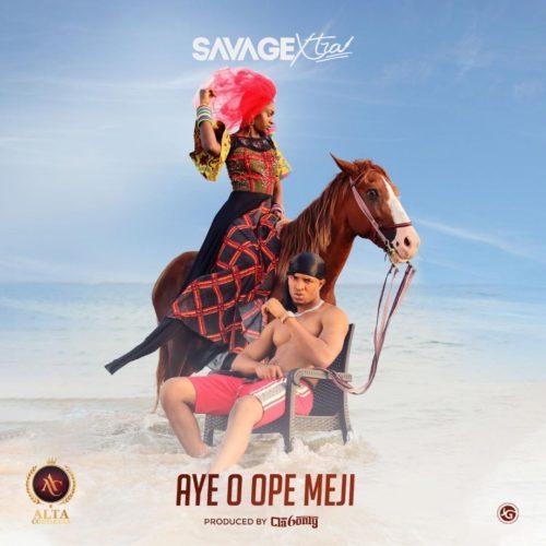 DOWNLOAD MP3: Savage Xtra – Aye O Opemeji