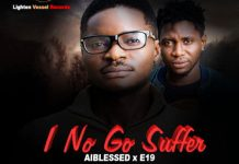 DOWNLOAD MP3: Aiblessed x E19 – I No Go Suffer