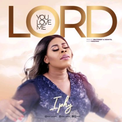DOWNLOADmp3:  Iphy – You Love Me Lord