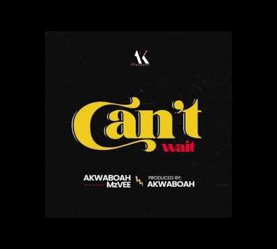DOWNLOAD MP3: Akwaboah ft. MzVee – Can't Wait (Prod. by Akwaboah)