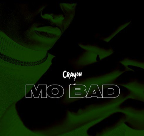 DOWNLOAD MP3: Crayon – Mo Bad (Prod. by Baby Fresh)