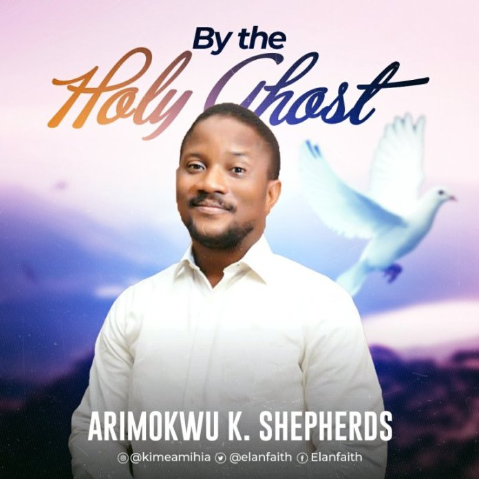 DOWNLOAD Mp3: Arimokwu K. Shepherds – By The Holy Ghost