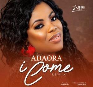 DOWNLOAD MP3: Adaora – I Come (Remix)