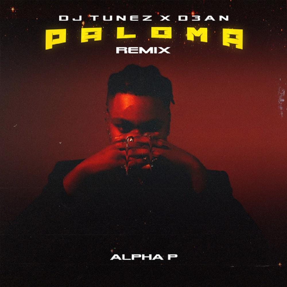 DOWNLOAD MP3: DJ Tunez ft. D3AN, Alpha P – Paloma (Remix)