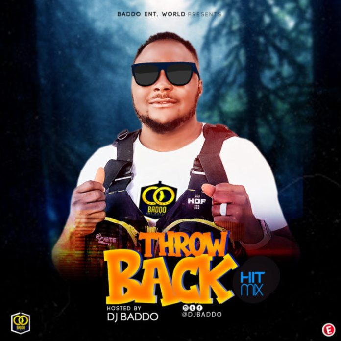 (MIXTAPE) DJ Baddo – Throw Back Hit (Mix)
