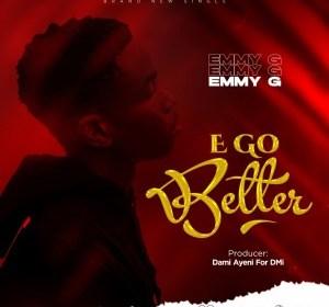 DOWNLOAD MP3: Emmy G – E Go Better