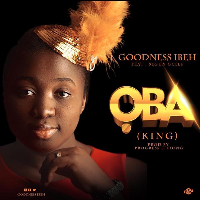 DOWNLOAD MP3: Goodness Ibeh – Oba ft Segun GClef