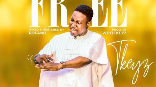 DOWNLOAD MP3: I Am Free – T'keyz
