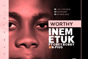 DOWNLOAD MP3: Inem Etuk – Worthy ft Obey Bobby & N-Pius
