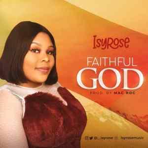 DOWNLOAD MP3: Isyrose – Faithful God