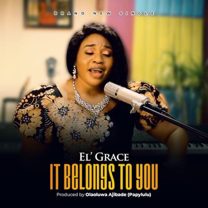 DOWNLOAD MP3: El'Grace – It Belongs To You