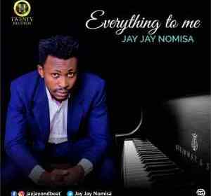 DOWNLOAD MP3: Jay Jay Nomisa – Everything To Me