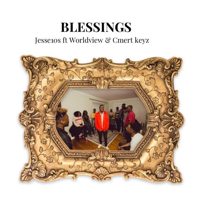 DOWNLOAD MP3: Jesse10s – Blessings ft Worldview & Cmert keyz