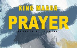 DOWNLOAD MP3: King Maaga – Prayer (Prod. by Samsney)