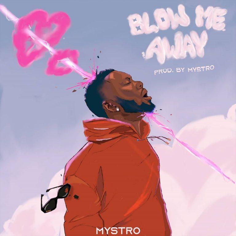 DOWNLOAD MP3: Mystro – Blow Me Away