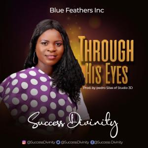 DOWNLOAD MP3: Success Divinity – Through His Eyes