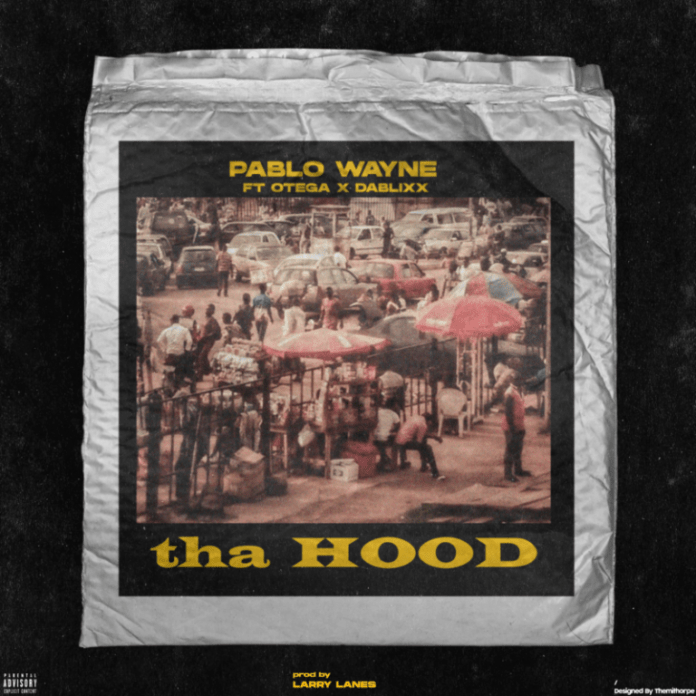 DOWNLOAD MP3: Pablo Wayne ft. Otega X Dablixx – tha Hood