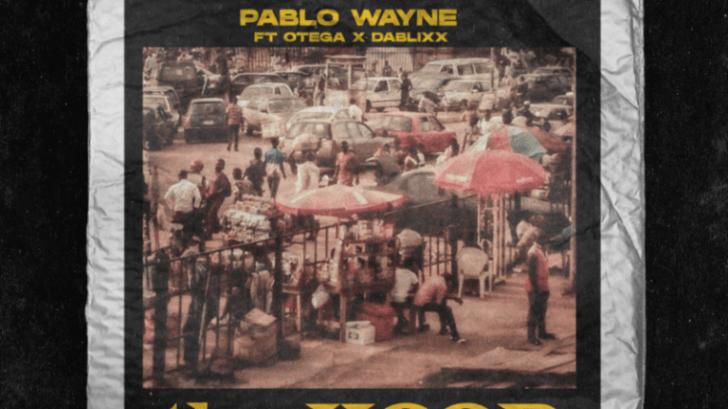 DOWNLOAD MP3: Pablo Wayne ft. Otega X Dablixx – tha Hood