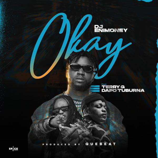 [Lyrics] DJ Enimoney x Terry G x Dapo Tuburna – Okay