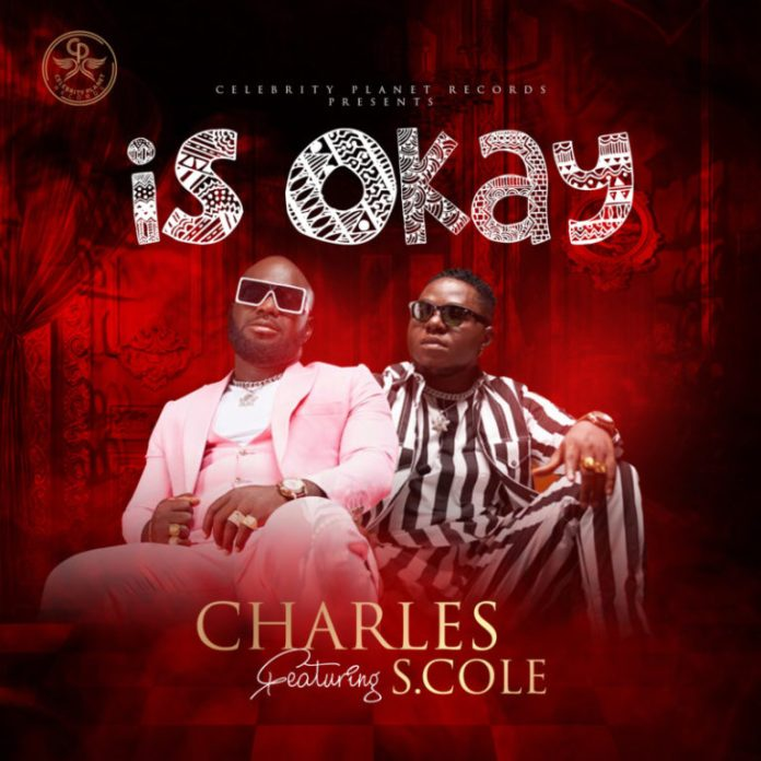 DOWNLOAD MP3: Charles ft S.cole – Is Okay