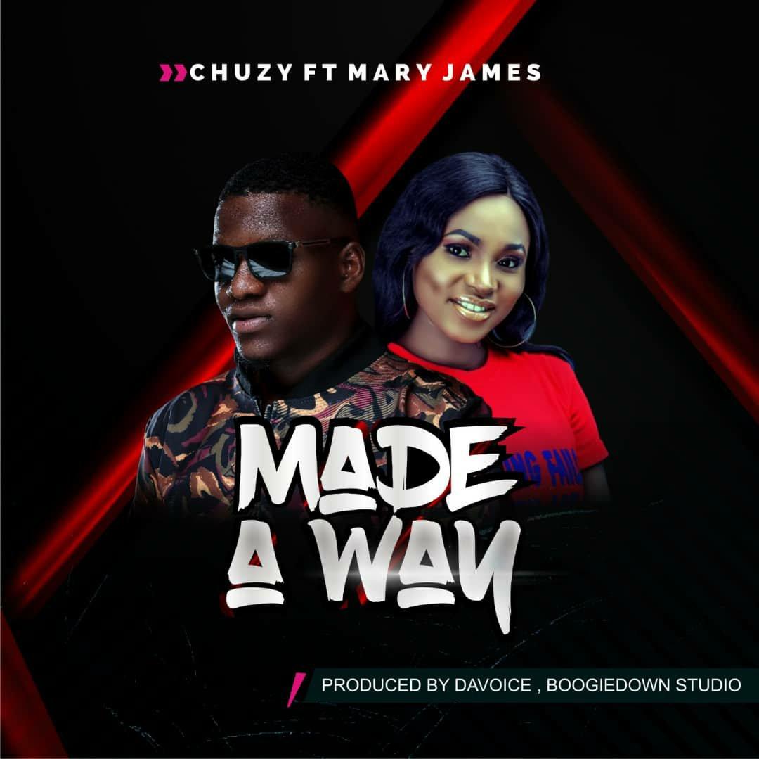 DOWNLOAD Mp3: Chuzy – Made A Way (Ft. Mary James)