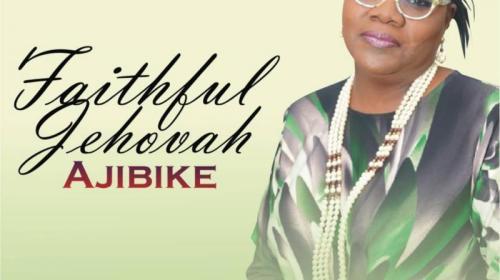 DOWNLOAD MP3: Ajibike – Faithful Jehovah