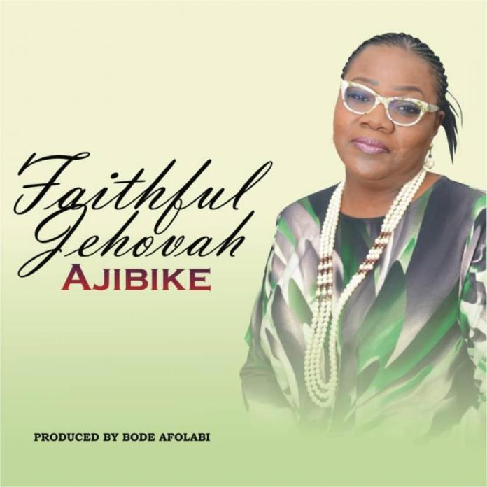 DOWNLOAD MP3: Ajibike – Faithful Jehovah