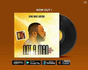 DOWNLOAD MP3: Mike Aremu – Not A Man