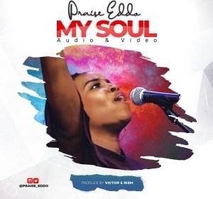 DOWNLOAD MP3: Praise Eddo – My Soul