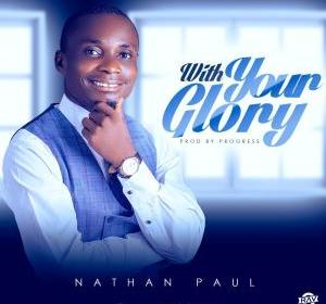 DOWNLOAD MP3: Nathan Paul – With Your Glory
