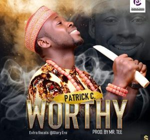 DOWNLOAD MP3: Patrick C – Worthy