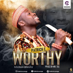 DOWNLOAD MP3: Patrick C – Worthy