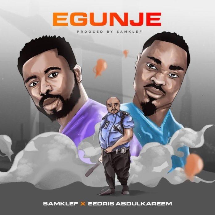 DOWNLOAD MP3: Samklef ft Eedris Abdulkareem – Egunje