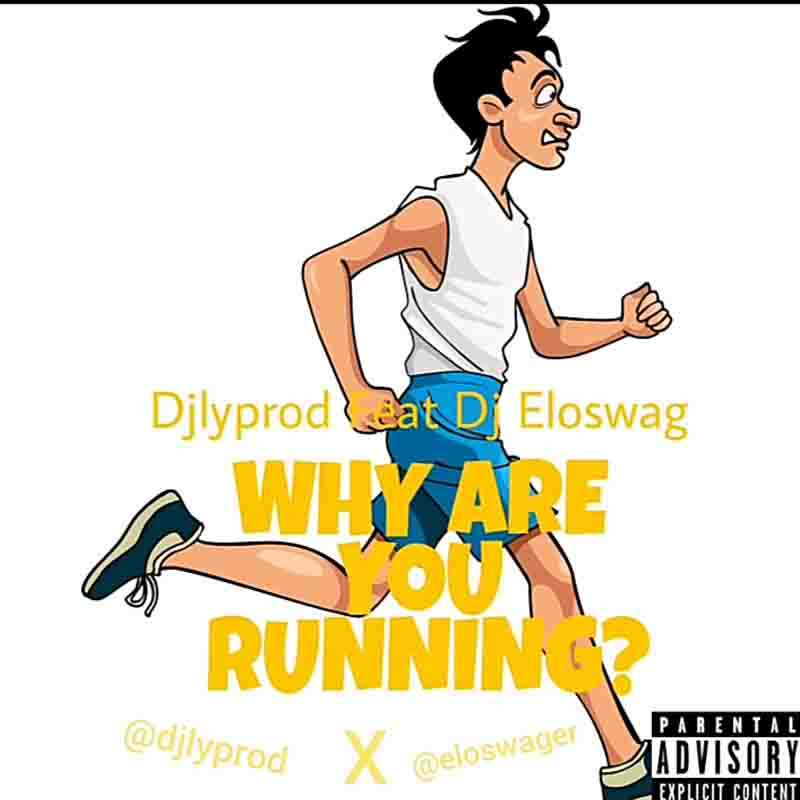 DOWNLOAD MP3: Djlyprod ft. Dj Eloswag – Why Are You Running