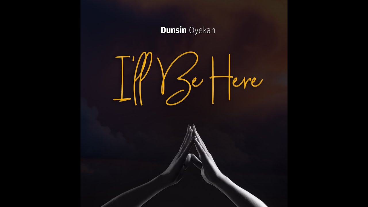 DOWNLOAD MP3: Dunsin Oyekan – I'LL BE HERE