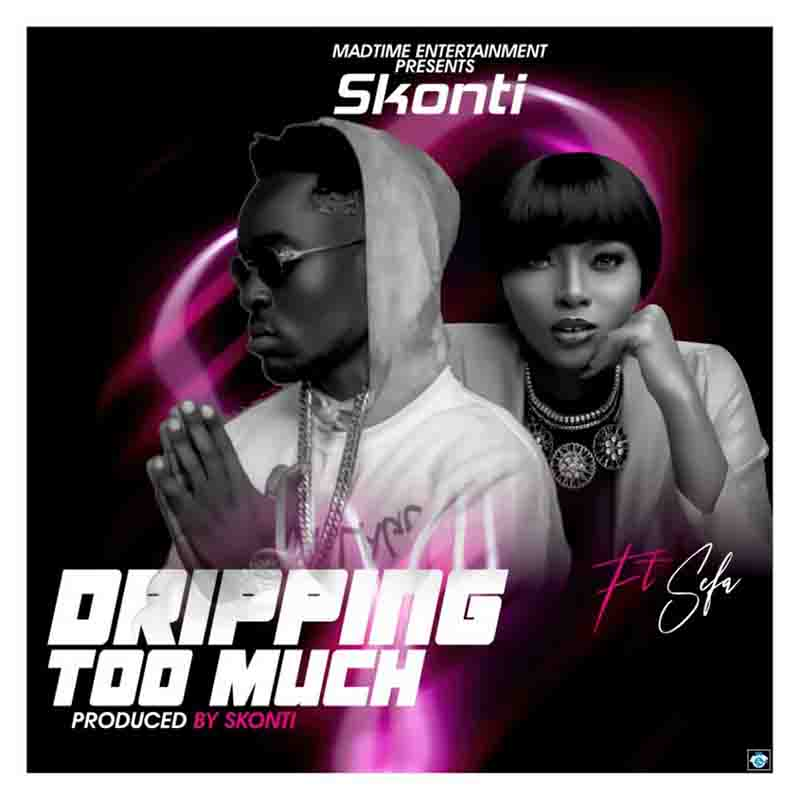 DOWNLOAD MP3: Skonti ft Sefa – Dripping Too Much