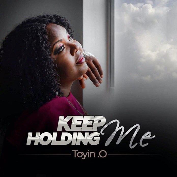 DOWNLOAD MP3: Keep Holding Me – Toyin .O