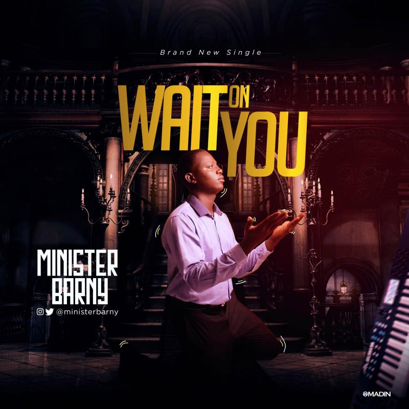 DOWNLOAD MP3: Minister Barny – Wait On You