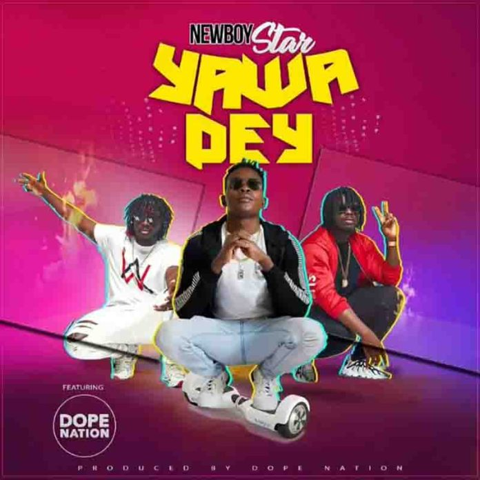 DOWNLOAD MP3: NewBoy Star Ft DopeNationa – Yawa Dey